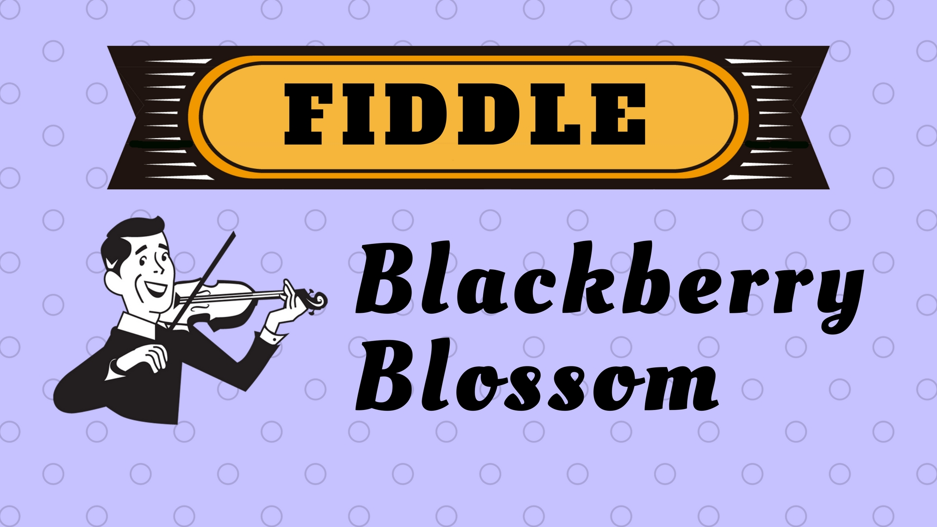 Fiddle Blackberry Blossom