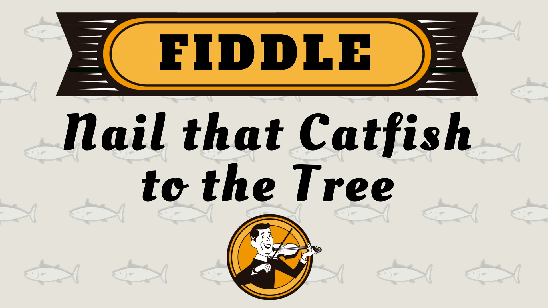 Fiddle Nail that catish