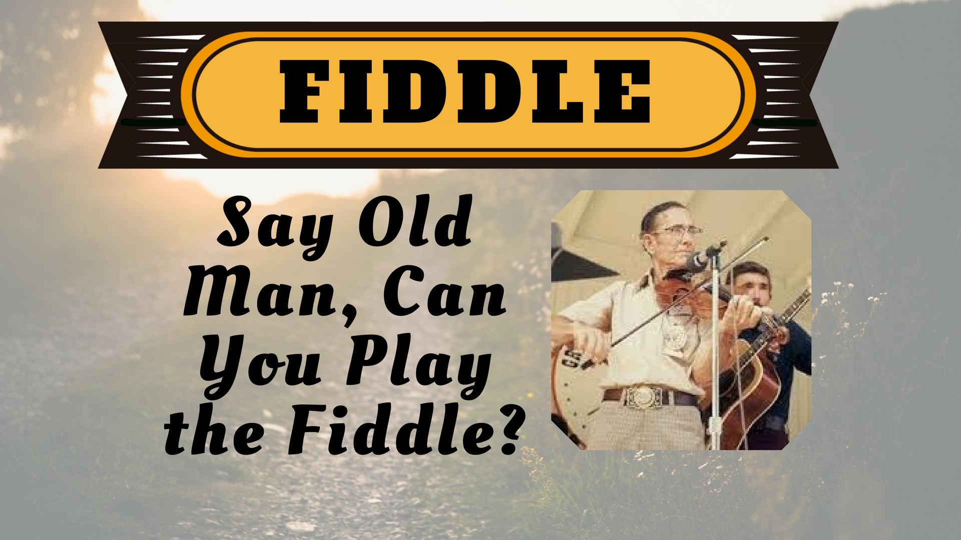 Fiddle say old man