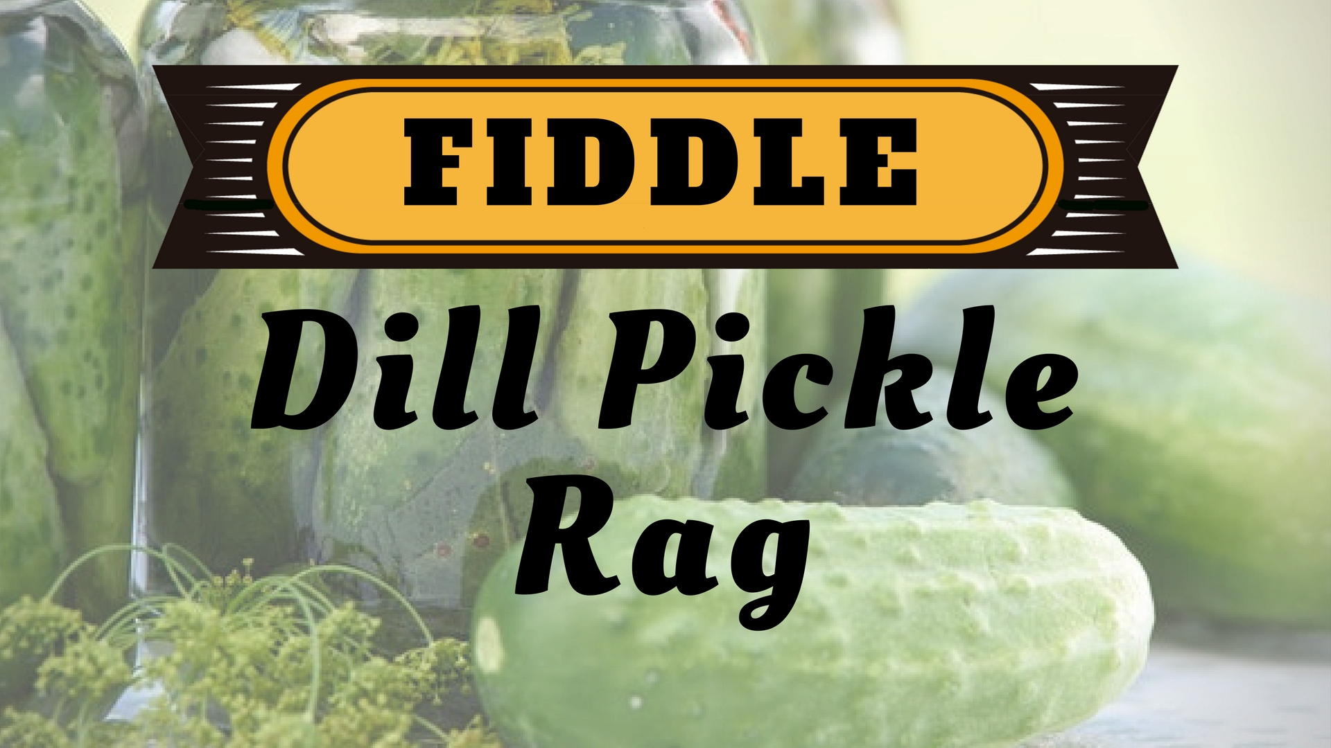 Fiddle Dill Pickle Rag