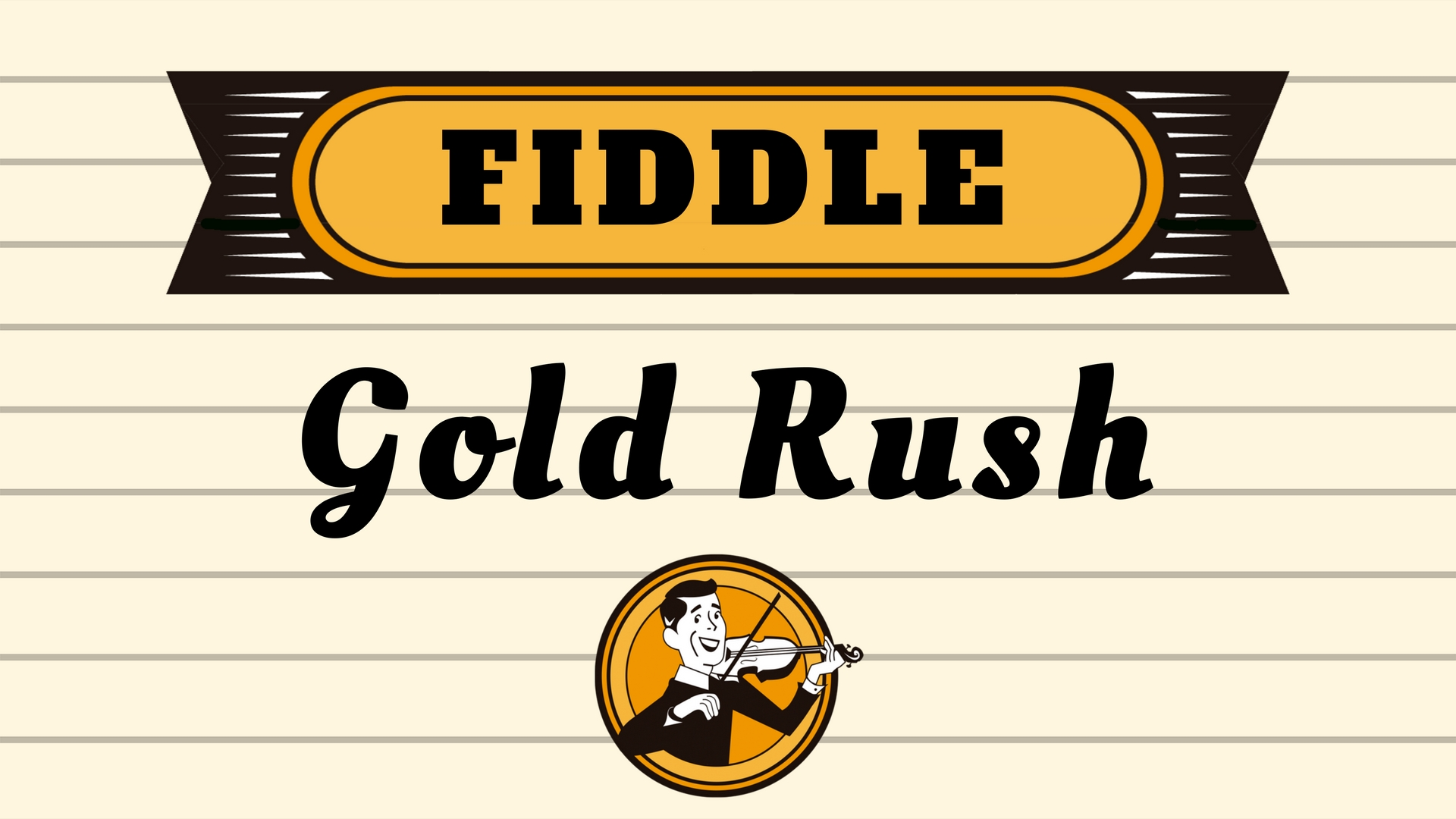 Fiddle Gold Rush